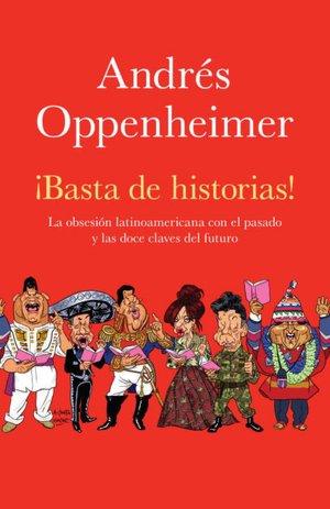 Download ebooks to iphone Basta de historias: La obsesion latinoamericana con el pasado y el gran reto del futuro