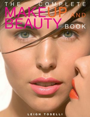 Free books download nook The Complete Make-Up and Beauty Book by Leigh Toselli PDF in English 9781843308782