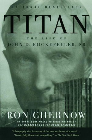 Titan - The Life of John D  Rockefeller Sr  - Ron Chernow