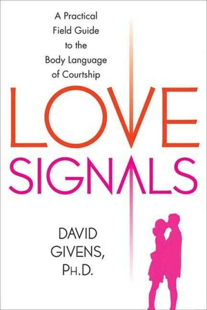 Free download e-book Love Signals: A Practical Field Guide to the Body Language of Courtship
