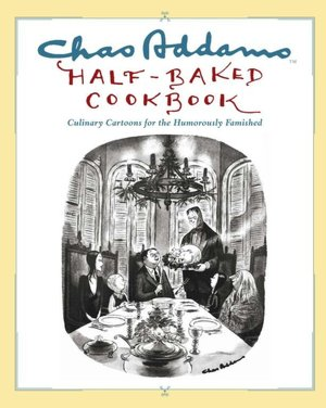 Online books to download free Chas Addams Half-Baked Cookbook: Culinary Cartoons for the Humorously Famished PDB RTF FB2