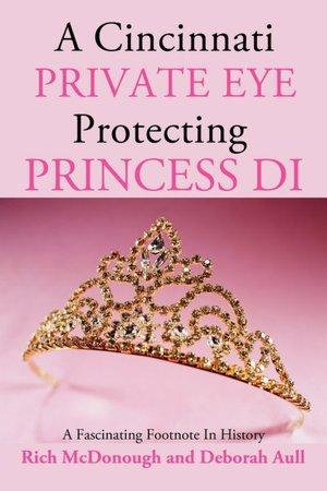 A Cincinnati Private Eye Protecting Princess Di: A Fascinating Footnote In History