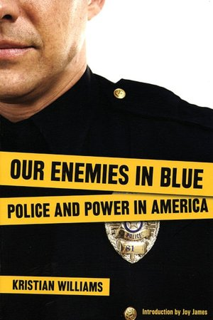 Our Enemies in Blue: Police and Power in America (Revised Edition)