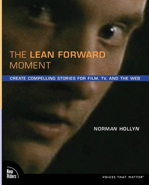 The Lean Forward Moment: Create Compelling Stories for Film, TV, and the Web (Voices That Matter)