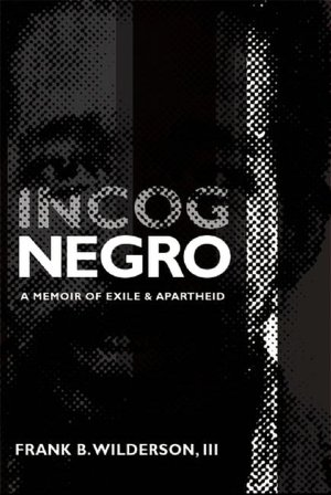 Incognegro: A Memoir of Exile and Apartheid