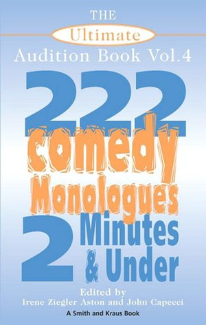 The Ultimate Audition Book, Volue 4: 222 Comedy Monologues 2 Minutes and ...