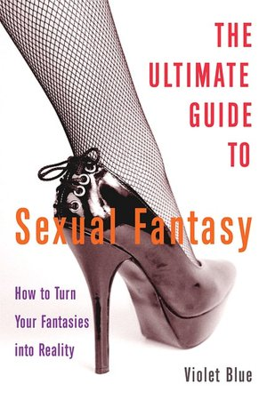 Ultimate Guide to Sexual Fantasy: How to Turn Your Fantasies into Reality( ...