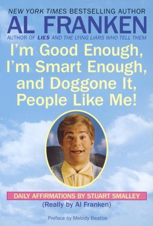Amazon kindle download books uk I'm Good Enough, I'm Smart Enough, and Doggone It, People like Me!: Daily Affirmations by Stuart Smalley