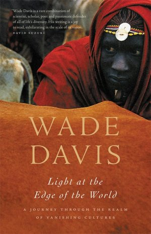 The Light at the Edge of the World: A Journey Through the Realm of Vanishing Cultures by Wade Davis