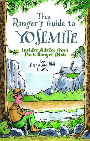 Rangers Guide to Yosemite: Insider Advice from Park Ranger Dick