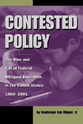 Contested Policy: The Rise and Fall of Federal Bilingual Education in the United States, 1960-2001