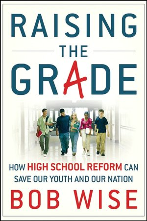 Raising the Grade: How High School Reform Can Save Our Youth and Our Nation