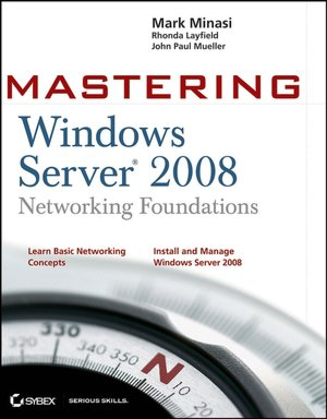 Amazon book downloads for ipad Mastering Windows Server 2008 Networking Foundations by Mark Minasi, John Paul Mueller, Rhonda Layfield MOBI FB2 DJVU (English Edition)
