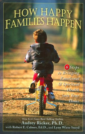 How Happy Families Happen 6 Steps to Bringing Emotional and Spiritual Health into Your Home cover