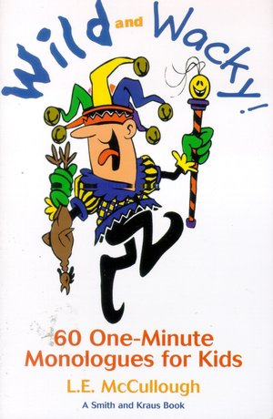 Wild and Wacky Characters for Kids: 60 One-Minute Monologues