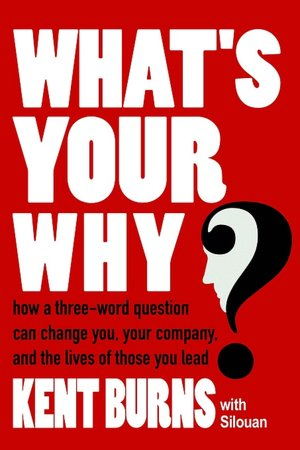What's Your Why How A Three Word Question Can Change You Your Company And The Lives Of Those You Lead cover