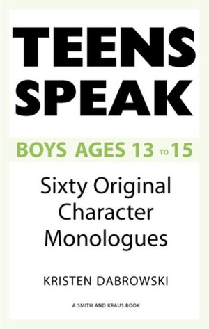Teens Speak Boys Ages 13-15: Sixty Original Character Monologues. Close. 1/