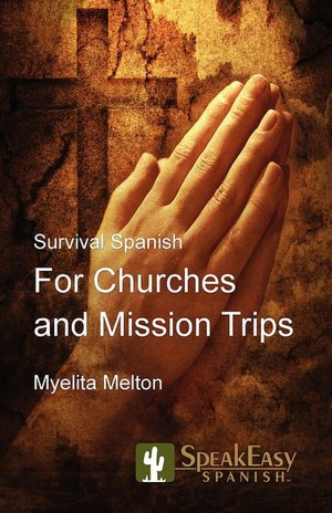 Survival Spanish for Churches and Mission Trips Myelita Melton