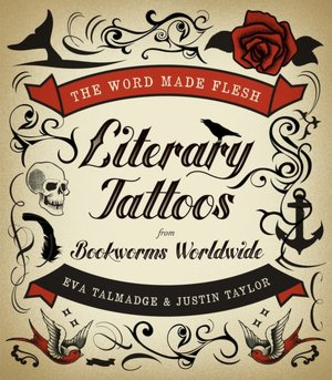 ebooks for kindle for free The Word Made Flesh: Literary Tattoos from Bookworms Worldwide  by Eva Talmadge, Justin Taylor English version 9780061997402