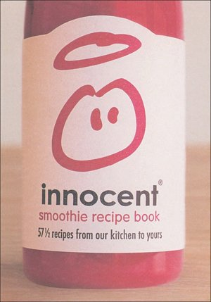 Innocent Smoothie Recipe Book: 57 1/2 Recipes from Our Kitchen to Yours