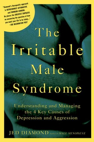 The Irritable Male Syndrome Understanding and Managing the 4 Key Causes of Depression and Aggression cover