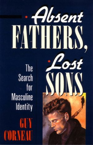 Absent Fathers, Lost Sons; The Search for Masculine Identity