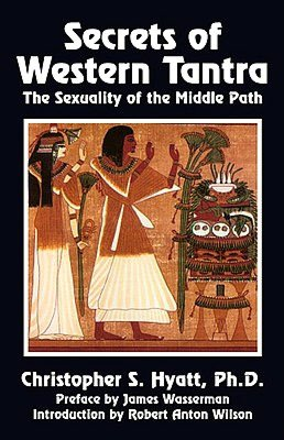 Books google downloader free Secrets of Western Tantra: The Sexuality of the Middle Path by Christopher S. Hyatt in English
