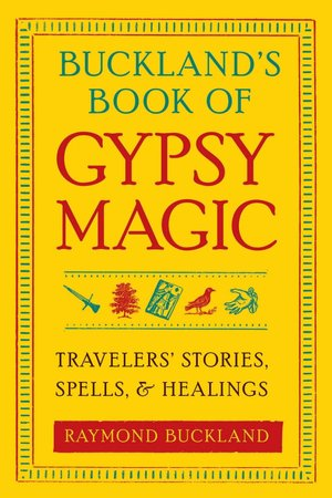 Free online textbook downloads Buckland's Book of Gypsy Magic: Travelers' Stories, Spells & Healings (English Edition) RTF by Raymond Buckland 9781578634675