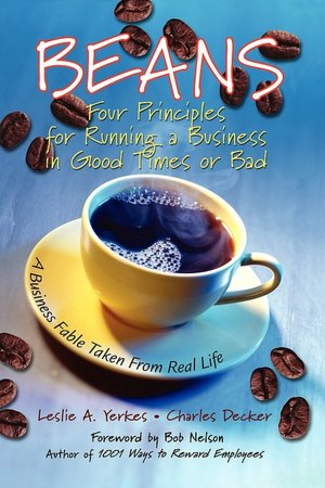 Beans: Four Principles for Running a Business in Good Times or Bad Leslie Yerkes, Charles Decker and Bob Nelson