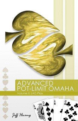 Advanced Pot-Limit Omaha Volume II: LAG Play