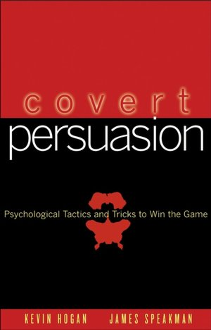 Free download ebooks on joomla Covert Persuasion: Psychological Tactics and Tricks to Win the Game by Kevin Hogan, James Speakman RTF 9780470051412 (English literature)