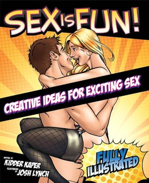 Sex Is Fun!: Creative Ideas for Exciting Sex