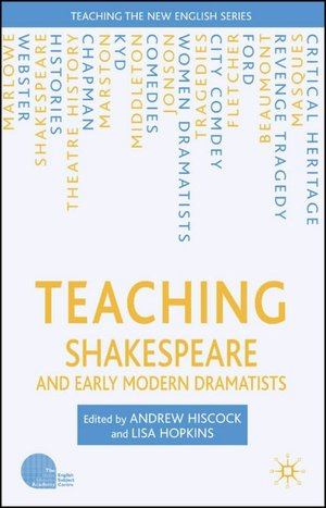 Teaching Shakespeare and Early Modern Dramatists Andrew Hiscock, Lisa Hopkins