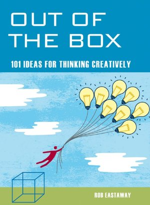 Out of the Box: 101 Ideas for Thinking Creatively