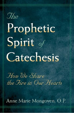 Prophetic Spirit of Catechesis: How We Share the Fire in Our Hearts