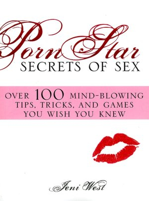 Porn Star Secrets of Sex: Over 100 mind-blowing tips, tricks, ...