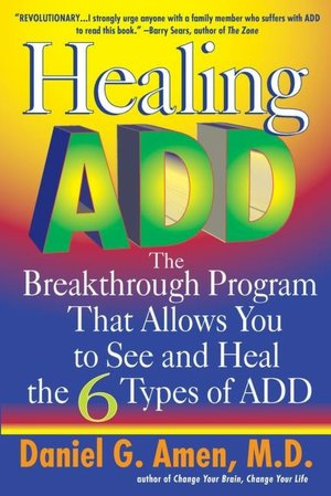 Healing ADD: The Breakthrough Program That Allows You to See and Heal the Six Types of Attention Deficit Disorder