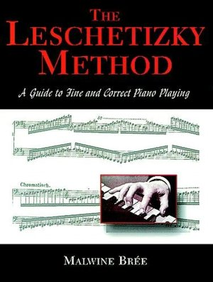 Leschetizky Method: A Guide to Fine and Correct Piano Playing