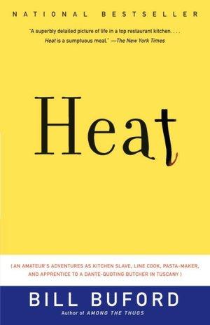 Heat: An Amateur's Adventures as Kitchen Slave, Line Cook, Pasta-Maker,