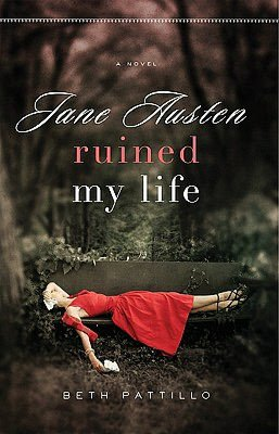 Jane Austen Ruined My Life Beth Pattillo