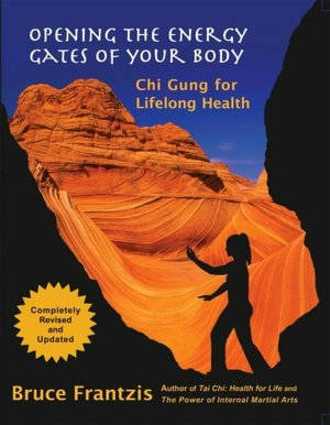 Opening the Energy Gates of Your Body: Chi Gung for Lifelong Health