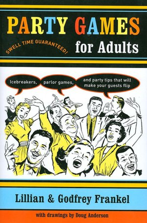 Party Games for Adults: Icebreakers, Parlor Games, and Party Tips That Will ...