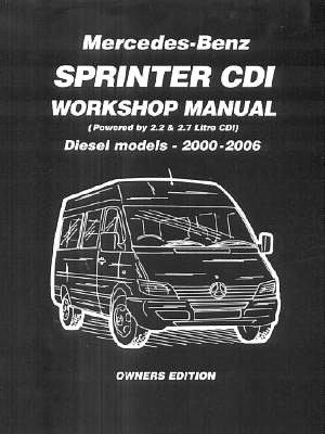 Dodge/Mercedes-Benz Sprinter CDI 2000-2006 Workshop Manual: Covering 2. 2 and 2. 7 Diesel Models