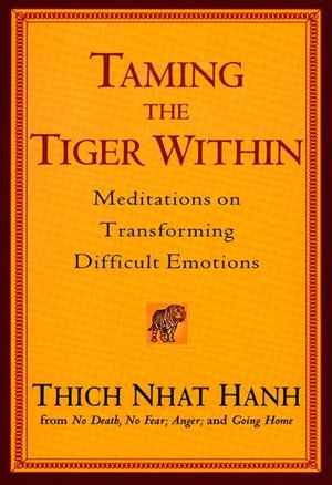 Ebooks free download deutsch pdf Taming the Tiger Within: Meditations on Transforming Difficult Emotions by Thich Nhat Hanh (English Edition) 9781594481345 FB2 RTF