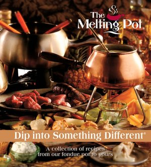 The Melting Pot: Dip Into Something Different: A Collection of Recipes from Our Fondue Pot to Yours