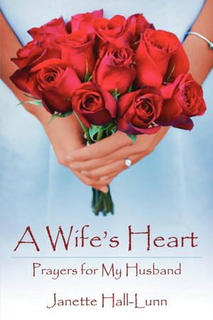 A WIFE'S HEART: Prayers for My Husband Janette Hall-Lunn