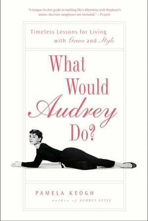 Download textbooks pdf files What Would Audrey Do?: Timeless Lessons for Living with Grace and Style  (English literature)