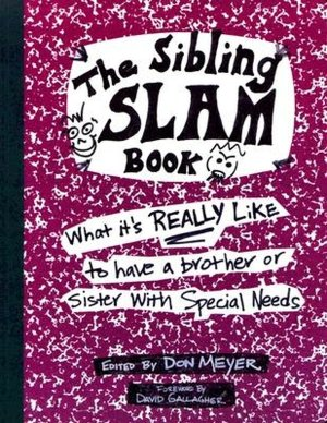 Ebook gratis download deutsch ohne registrierung The Sibling Slam Book: What It's Really Like to Have a Brother or Sister with Special Needs
