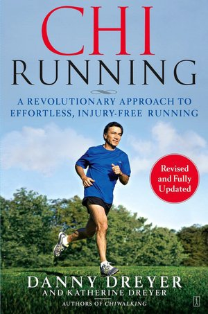 Chi Running: A Revolutionary Approach to Effortless, Injury-Free Running