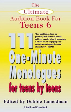 Ultimate Audition Book for Teens: 111 One-Minute Monologues for Teens by ...
